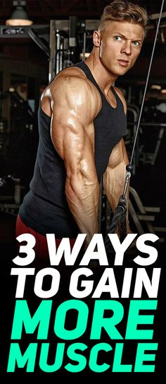 3 ways to gain more muscle