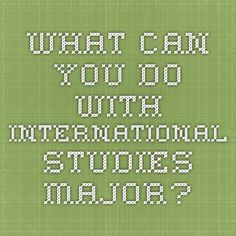 What can you do with International Studies major? Handout from another university with some good tips.
