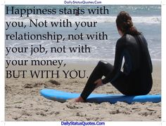 Happiness starts with you  Daily Status Quotes