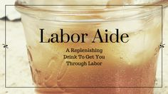 A labor aide drink to get you through the toughest workout of your life (having a baby) and replenish your body after delivery.