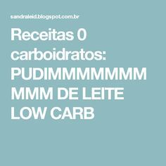 Receitas 0 carboidratos: PUDIMMMMMMMMMM DE LEITE LOW CARB