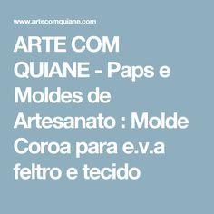 ARTE COM QUIANE - Paps e Moldes de Artesanato : Molde Coroa para e.v.a feltro e tecido