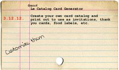 [Card Catalog Generator] creates custom library card catalog cards for lots of different uses.    TOO COOL!    This could be one of my favorite things ever-once a library geek, always a library geek!!!!!