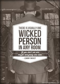 Lemony Snicket - There is usually one wicked person in any room.
