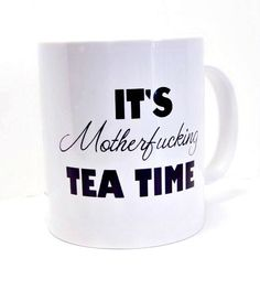 It's Mfing Tea Time Mature Language Funny White Coffee by Mugsleys, $10.00