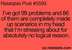 Yeah, it's called anxiety, and yeah, I have that and it goes on Now Quotes, Funny Quotes, Funny Memes, Wise Qoutes, Random Quotes, The Words, Haha Funny, Hilarious, Funny Stuff