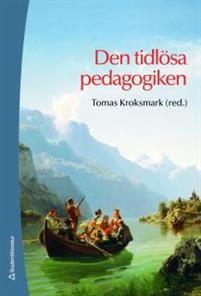 http://www.adlibris.com/se/organisationer/product.aspx?isbn=9144068476 | Titel: Den tidlösa pedagogiken - Författare:  - ISBN: 9144068476 - Pris: 450 kr