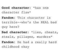 Fandoms always baby the bad guys cause they're the troubled children