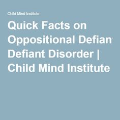 Quick Facts on Oppositional Defiant Disorder   Child Mind Institute