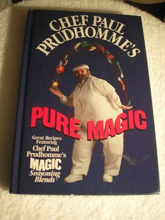 Chef Paul Prudhomme's Pure Magic Cookbook