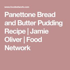 Panettone Bread and Butter Pudding Recipe | Jamie Oliver | Food Network