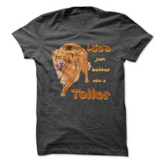 Life is just ④ better with a Toller! For Nova ᐂ Scotia Duck Tolling Retriever Lovers!Nova Scotia Duck Tolling Retrievers are awesome! Wear your Toller pride with this shirt!Nova Scotia Duck Tolling Retriever, Nova Scotia Duck Tolling Retrievers, Toller, Tollers, Dog, Dogs, Pet, Pets