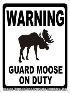 Warning Guard Moose on Duty Sign