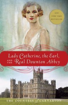 Lady Catherine, the earl, and the real Downton Abbey / the Countess of Carnarvon in Book and eBook formats