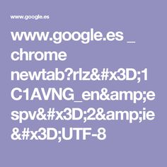 www.google.es _ chrome newtab?rlz=1C1AVNG_en&espv=2&ie=UTF-8