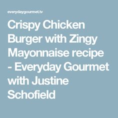 Crispy Chicken Burger with Zingy Mayonnaise recipe - Everyday Gourmet with Justine Schofield