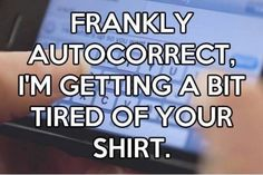 I saw this right after I told someone how much I hate autocorrect!!! lol