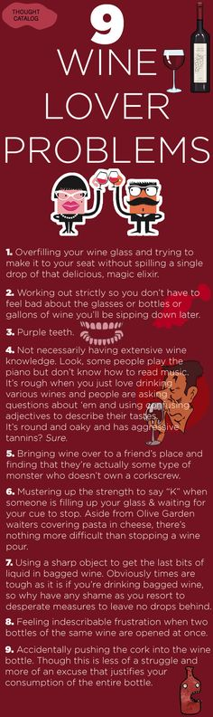 Reminds me of Judy, Lillie, Kym well  several of my friends LOL I am about the only non-wine drinker amongst them LOL :) 9 Problems Wine Lovers Know All Too Well