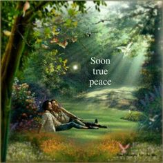 Psalm 37:10Just a little while longer, and the wicked will be no more; You will look at where they were, And they will not be there. 11But the meek will possess the earth, And they will find exquisite delight in the abundance of peace