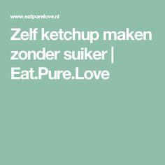 Zelf ketchup maken zonder suiker | Eat.Pure.Love