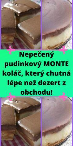 Nepečený pudinkový MONTE koláč, který chutná lépe než dezert z obchodu! A Table, Cheesecake, Pudding, Desserts, Recipes, Food, Kuchen, Tailgate Desserts, Deserts