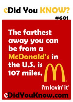 The farthest away you can be from a McDonald's in the U.S. is 107 miles.  ► Click here for more: eDidYouKnow.com