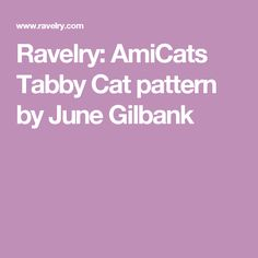 Ravelry: AmiCats Tabby Cat pattern by June Gilbank