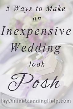 5 Ways to Make an Inexpensive Wedding Look Posh | My Online Wedding Help Wedding Planning Advice