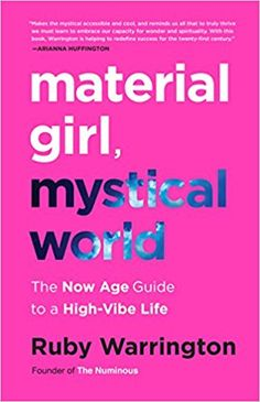 GIRLBOSS READS: Material Girl, Mystical World: The Now Age Guide to a High-Vibe Life: Ruby Warrington: 9780062437112: Amazon.com: Books