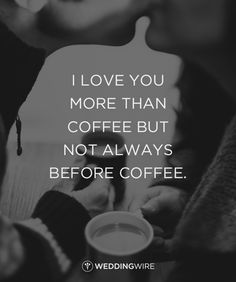 "10 Lol-Worthy Quotes - ""I love you more than coffee but not always before coffee"" - find more funny love quotes on @weddingwire"