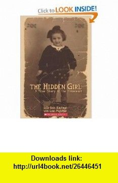 Hidden Girl, The  A True Story of the Holocaust (9780545200530) Lola Rein Kaufman, Lois Metzger , ISBN-10: 0545200539  , ISBN-13: 978-0545200530 ,  , tutorials , pdf , ebook , torrent , downloads , rapidshare , filesonic , hotfile , megaupload , fileserve