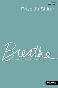 Breathe: Making Room for Sabbath, Bible study by Priscilla Shirer