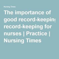 record keeping in the nursing profession It considered that mrs ralston's record keeping errors are remediable and public interest which includes maintaining confidence in the nursing profession and 8.