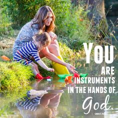 """""""I truly believe you are instruments in the hands of God in your many roles, especially that of motherhood."""" 