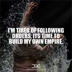 I'm tired of following orders, its time to build my own empire. In our careers and personal lives, in our relationships, and in our hearts and souls, our backward-swimming...do us great harm. They exact a toll in missed opportunities and unrealized potential. #LivingTheDream #MakeItHappen #Mentoring #MillionaireLifestyle #Believe #BeYourOwnBoss  #entrepreneurlifestyle