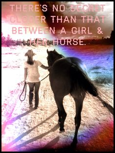 There's no secret closer than that between a girl & her horse.