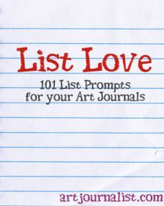 1. A to Z List: Make a list of something from A to Z. It could be a list of things you want to do, or a list of things that inspire you.  2. Words You Like List: What words inspire and motivate you or just plain out make you feel good? Making a list of 10 or 100 words can be a great art journal prompt.  3. Favorite Movies: 4. Favorite Songs: 5. List of Places: 6. List of Foods:
