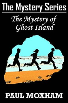 The Mystery of Ghost Island (FREE BOOKS FOR KIDS CHILDREN MIDDLE GRADE MYSTERY ADVENTURE) (The Mystery Series) ($4.99 to #Free) #Kindle #FreeBook by Paul Moxham. 4.8 out of 5 stars(7 customer reviews)