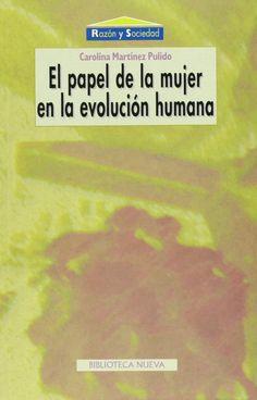 El Papel De La Mujer En La Evolución Humana Razón y Sociedad: Amazon.es: Carolina #MartínezPulido: #Libro ISBN: 84-9742-094-2 Fecha: 2003 Editorial: Editorial Biblioteca Nueva