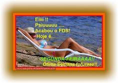 Eiiii!! Psiuuuuu....Acabou o FDS! Hoje é... SEGUNDA- FEIRAAAA!! Ótima Semana fofuraaa!!