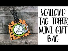 Scalloped Tag Topper Mini Gift Bag with Video Tutorial - The Paper Pixie Halloween Treat Boxes, Halloween Items, Halloween Cards, Halloween Treats, Mini Gift Bags, Envelope Punch Board, Treat Holder, Candy Gifts, Craft Fairs
