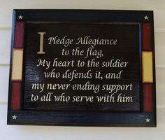 I pledge allegiance to the flag. My heart to the soldier who defends it, and my never ending support to all who serve with him...