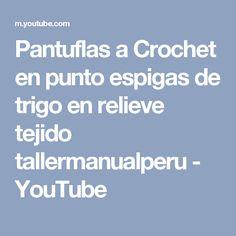 Pantuflas a Crochet en punto espigas de trigo en relieve tejido tallermanualperu - YouTube