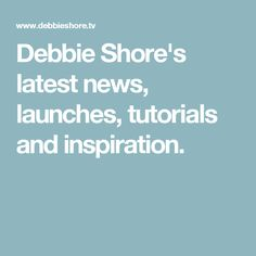 Debbie Shore's latest news, launches, tutorials and inspiration.