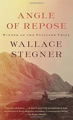 Angle of Repose by Wallace Stegner…