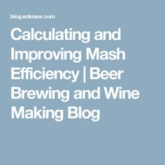 Calculating and Improving Mash Efficiency | Beer Brewing and Wine Making Blog