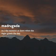 wanderlust word Madrugada: the moment at dawn when night greets the day when the . - Madrugada: the dawn moment when the night greets the day if you want # welcomed # - The Words, Fancy Words, Weird Words, Pretty Words, Beautiful Words, Cool Words, Unusual Words, Unique Words, Interesting Words