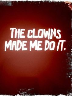 Halloween Quotes : The clowns made me do it Haunted Circus, Creepy Circus, Halloween Circus, Creepy Carnival, Circus Clown, Creepy Clown, Halloween Party, Halloween Stuff, Halloween Camping