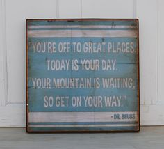 Dr. Seuss quote.  You're off to great places...20 x 20 inches.. $88.00, via Etsy.