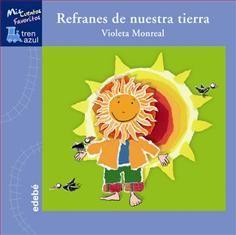 REFERENCIA. Refranes de nuestra tierra / Violeta Monreal. Con este precioso libro podrás aprender cuántos días tienen los meses y qué sucede durante las cuatro estaciones del año, además de las claves para ser un buen meteorólogo.